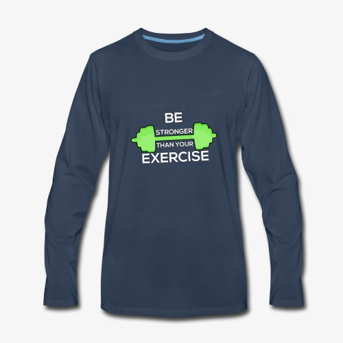 Be Stronger Than Your Exercise T-shirt Gym Workout - Men's Premium Long Sleeve T-Shirt