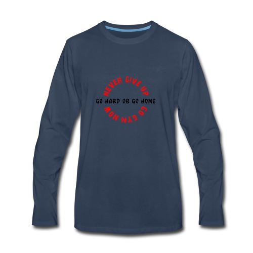 mever give up go hard or go home - Men's Premium Long Sleeve T-Shirt