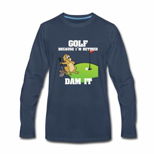 Golf Because I m Retired Dam It - Men's Premium Long Sleeve T-Shirt