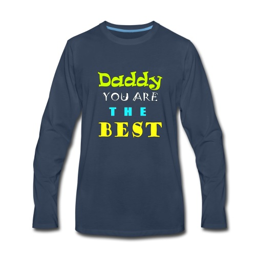 Daddy you are the Best - Men's Premium Long Sleeve T-Shirt