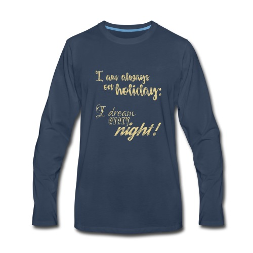 Always on Holiday: Dream Every Night Vintage Text - Men's Premium Long Sleeve T-Shirt