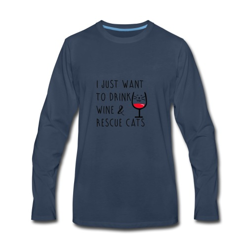 I just want to Drink Wine and Rescue Cats - Men's Premium Long Sleeve T-Shirt