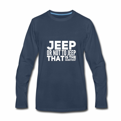 Jeep or Not - Men's Premium Long Sleeve T-Shirt