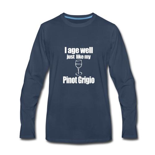 I Age Well Just Like My Pinot Grigio - Men's Premium Long Sleeve T-Shirt