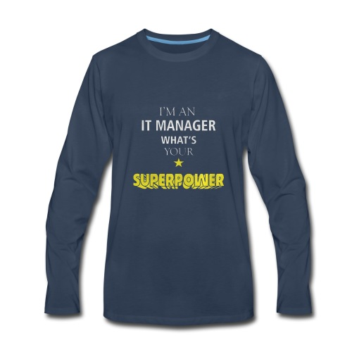 I'M AN IT MANAGER WHAT'S YOUR SUPERPOWER - Men's Premium Long Sleeve T-Shirt