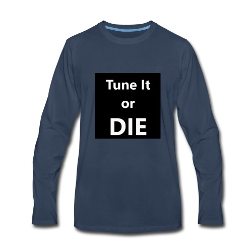 Tune It or Die - Men's Premium Long Sleeve T-Shirt