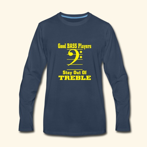 Bass players stay out of treble - Men's Premium Long Sleeve T-Shirt