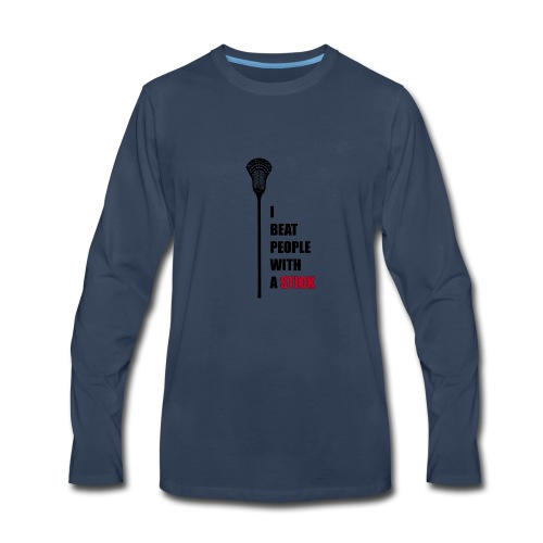 Lacrosse, I beat people with a stick! - Men's Premium Long Sleeve T-Shirt