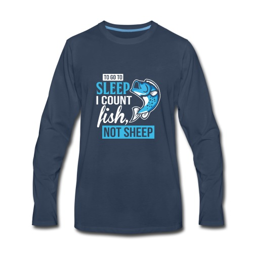 TO GO TO SLEEP I COUNT FISH - Men's Premium Long Sleeve T-Shirt
