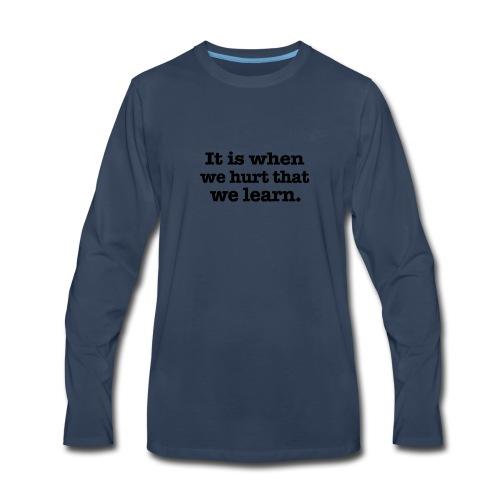 It is when we hurt - Men's Premium Long Sleeve T-Shirt