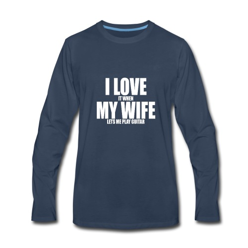 i love it when my wife lets me play guitar - Men's Premium Long Sleeve T-Shirt