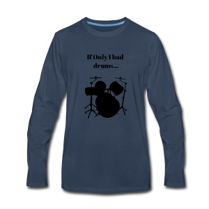 If Only I had drums... - Men's Premium Long Sleeve T-Shirt