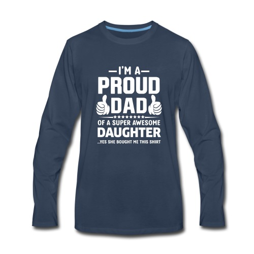 Gift For Dad i am Proud Dad fathers day Gift - Men's Premium Long Sleeve T-Shirt