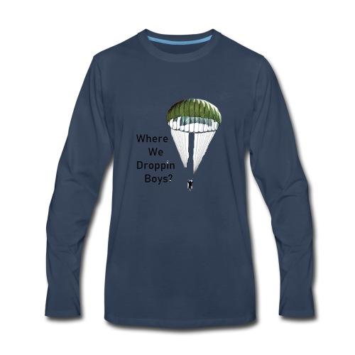 WHERE WE DROPPIN' BOYS - Men's Premium Long Sleeve T-Shirt