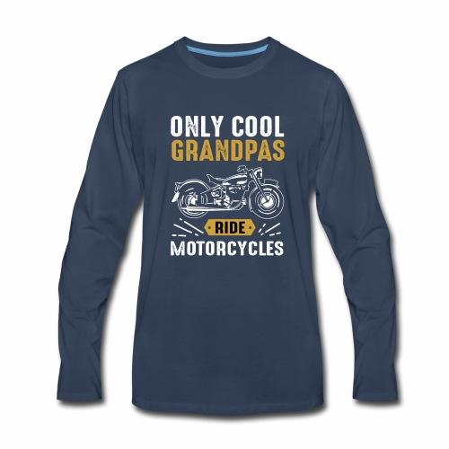 Only Cool Grandpas Ride Motorcycles - Men's Premium Long Sleeve T-Shirt