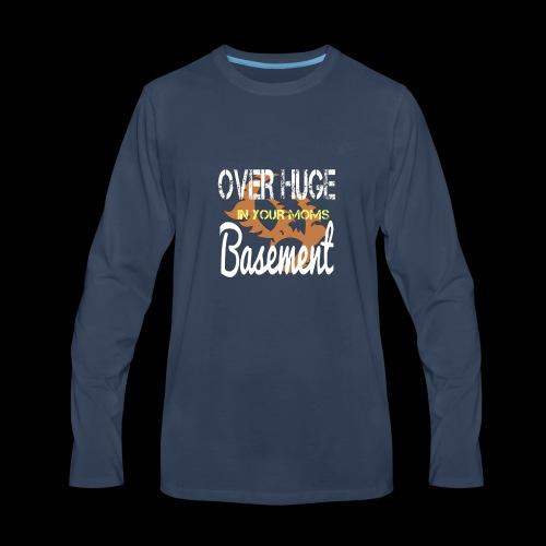 Over Huge in Moms Basement - Men's Premium Long Sleeve T-Shirt