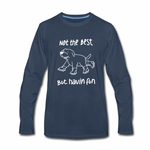 Not The Best But..... - Men's Premium Long Sleeve T-Shirt