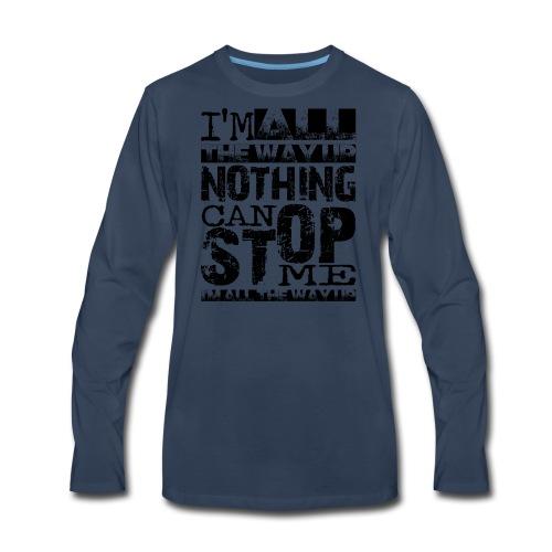 I'm all the way up - Men's Premium Long Sleeve T-Shirt