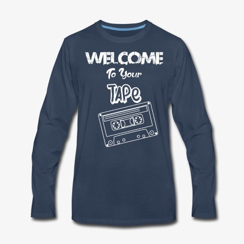 Welcome To Your Tape - Men's Premium Long Sleeve T-Shirt
