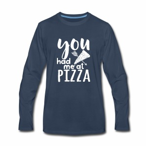 You have me at pizza - Men's Premium Long Sleeve T-Shirt