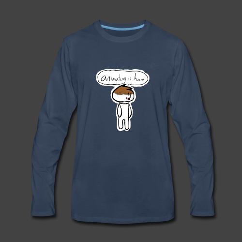 Animating Is Hard - Men's Premium Long Sleeve T-Shirt