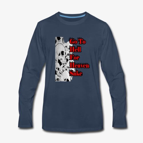 SKULL IS THE LIMIT - Go to hell for heaven sake - Men's Premium Long Sleeve T-Shirt