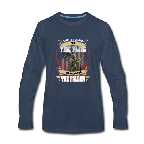 WE STAND FOR THE FLAG WE KNEEL FOR THE FALLEN - Men's Premium Long Sleeve T-Shirt