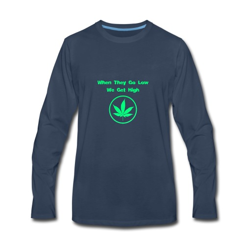 When they go low we get high - Men's Premium Long Sleeve T-Shirt
