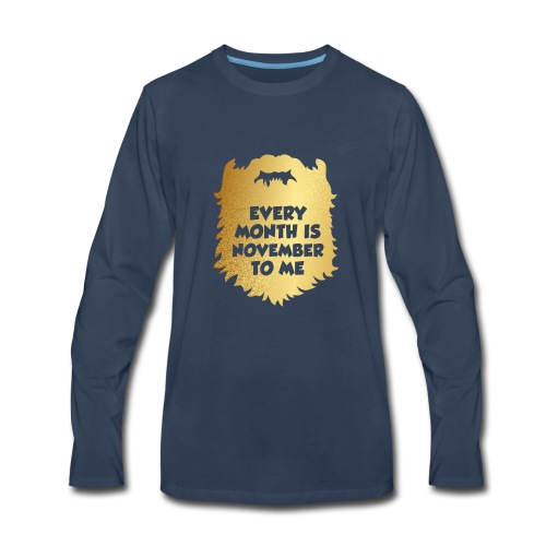Every Month Is November To Me - Men's Premium Long Sleeve T-Shirt