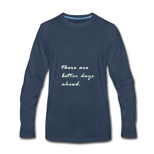 there are better days ahead. - Men's Premium Long Sleeve T-Shirt