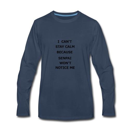 I CAN'T STAY CALM SENPAI WON'T NOTICE ME - Men's Premium Long Sleeve T-Shirt