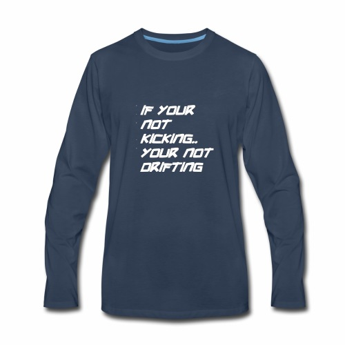 if your not kicking white font - Men's Premium Long Sleeve T-Shirt