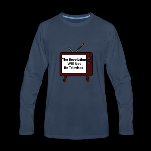 The Revolution Will Not Be Televised - Men's Premium Long Sleeve T-Shirt