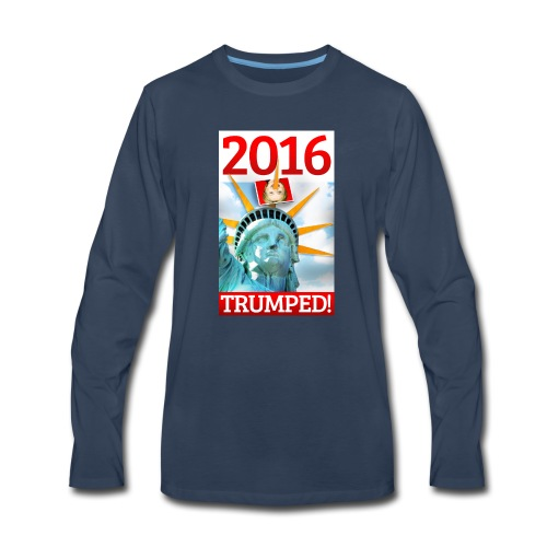 2016 TRUMPED! - Hillary Trumped by Lady Liberty - Men's Premium Long Sleeve T-Shirt