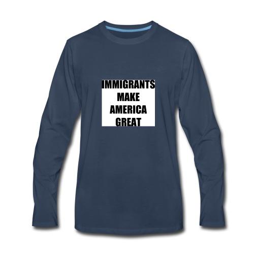 Immigrants make america great - Men's Premium Long Sleeve T-Shirt