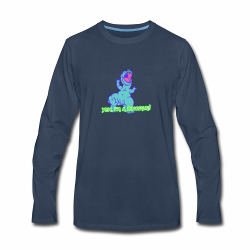 Yeh, I'm a Dinosaur! - Men's Premium Long Sleeve T-Shirt
