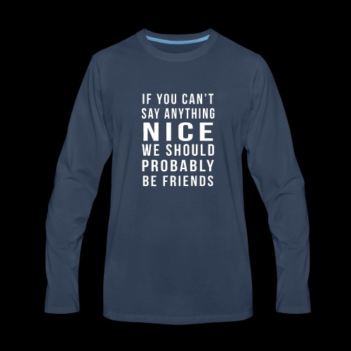 We Should Be Friends Funny - Men's Premium Long Sleeve T-Shirt