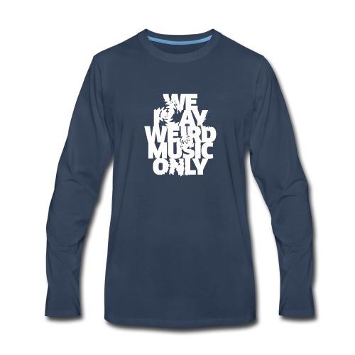 We play weird music only - Men's Premium Long Sleeve T-Shirt