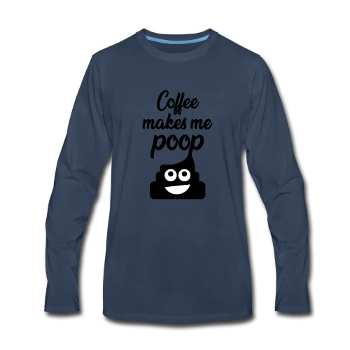 Coffee makes me poop - Men's Premium Long Sleeve T-Shirt