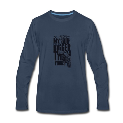 My Gun Is MUCH Bigger Than Yours - Men's Premium Long Sleeve T-Shirt