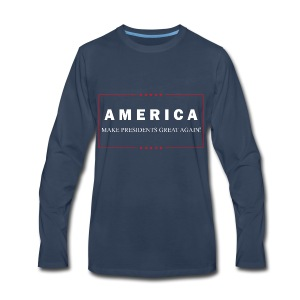 Make Presidents Great Again - Men's Premium Long Sleeve T-Shirt