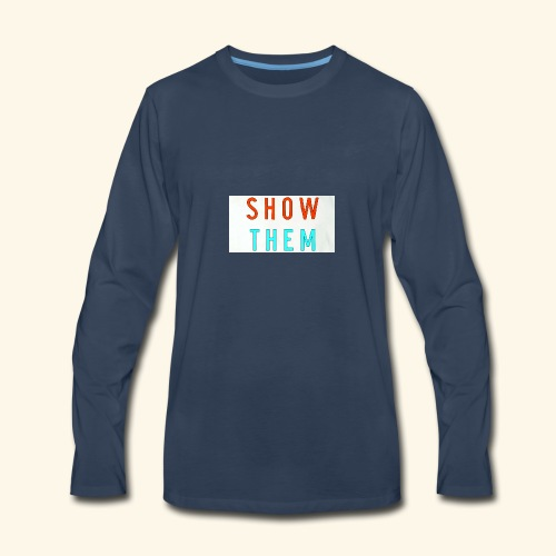 Show Them - Men's Premium Long Sleeve T-Shirt