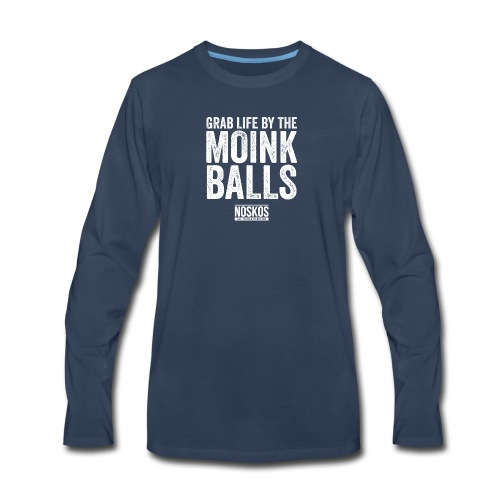 Grab Life by the MOINK Balls - Men's Premium Long Sleeve T-Shirt