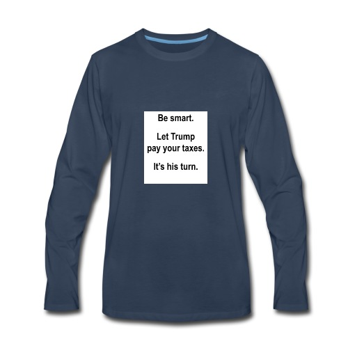 Be_smart-_Let_Trump_pay_your_taxes- - Men's Premium Long Sleeve T-Shirt