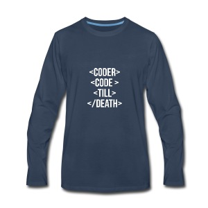 Coder Code Till Death - Programming T-Shirt - Men's Premium Long Sleeve T-Shirt