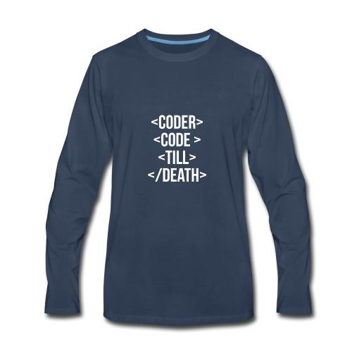 Coder Code Till Death - Programming T-Shirt - Men's Premium Long Sleeve T-Shirt