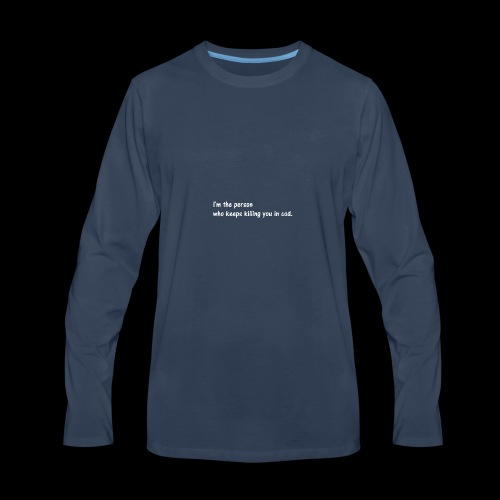 I'm the person who keeps killing you in cod. - Men's Premium Long Sleeve T-Shirt