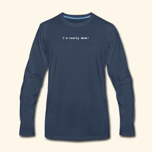 The shortest programmer joke: I'm nearly done! - Men's Premium Long Sleeve T-Shirt