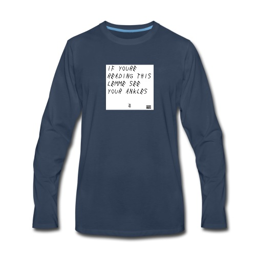 If Youre Reading This Lemme See Your Ankles - Men's Premium Long Sleeve T-Shirt