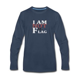 I AM NOT MY FLAG - Men's Premium Long Sleeve T-Shirt